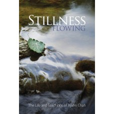 stillness flowing - The Life and Teachings of Ajahn Chah